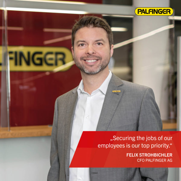 """""""Securing the jobs of our employees is our top priority"""", says Felix Strohbichler, CFO PALFINGER AG."""